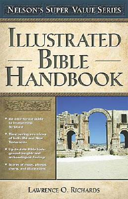 Illustrated Bible Handbook - Richards, Larry, Dr., and Richards, Larry, Dr., and Peters, Angie, Dr.