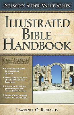 Illustrated Bible Handbook - Richards, Larry, Dr., and Richards, Larry, Dr., and Peters, Angie, Dr.