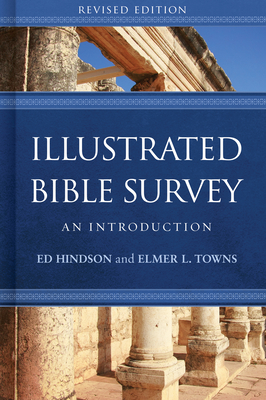 Illustrated Bible Survey: An Introduction - Hindson, Ed, Dr., and Towns, Elmer L