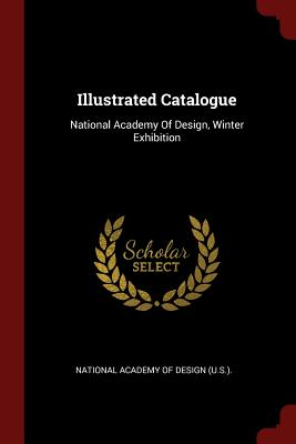Illustrated Catalogue: National Academy of Design, Winter Exhibition - National Academy of Design (U S ) (Creator)