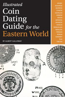 Illustrated Coin Dating Guide for the Eastern World - Galloway, Albert