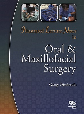 Illustrated Lecture Notes in Oral & Maxillofacial Surgery - Dimitroulis, George