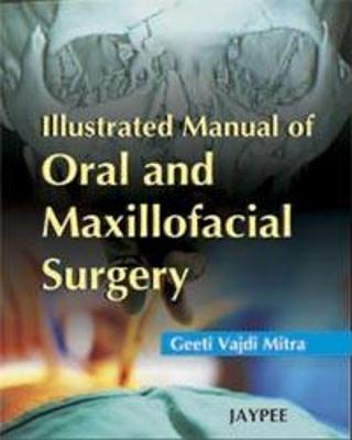 Illustrated Manual of Oral and Maxillofacial Surgery - Mitra, Geeta Vajdi