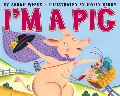 I'm a Pig - Weeks, Sarah