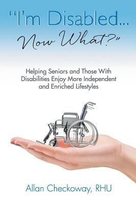 I'm Disabled... Now What? - Checkoway, Allan