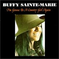 I'm Gonna Be a Country Girl Again - Buffy Sainte-Marie