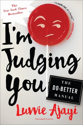 I'm Judging You: The Do-Better Manual - Ajayi, Luvvie