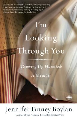 I'm Looking Through You: Growing Up Haunted: A Memoir - Boylan, Jennifer Finney