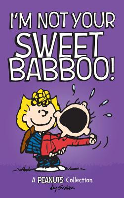 I'm Not Your Sweet Babboo! - Schulz, Charles M