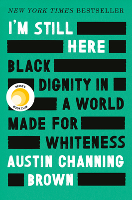 I'm Still Here: Black Dignity in a World Made for Whiteness - Channing Brown, Austin