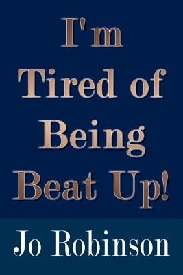 I'm Tired of Being Beat Up! - Robinson, Jo