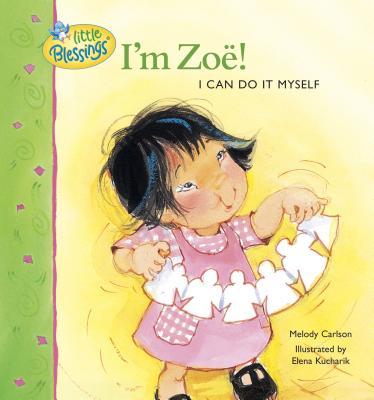I'm Zoe!: I Can Do It Myself - Carlson, Melody