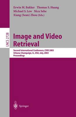 Image and Video Retrieval: Second International Conference, Civr 2003, Urbana-Champaign, Il, USA, July 24-25, 2003, Proceedings - Bakker, Erwin M (Editor)