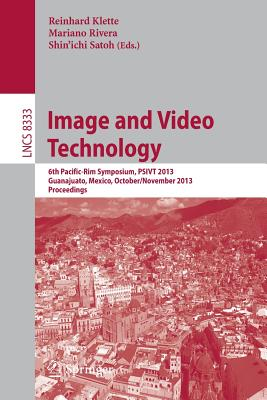 Image and Video Technology: 6th Pacific-Rim Symposium, PSIVT 2013, Guanajuato, Mexico, October 28-November 1, 2013, Revised Selected Papers - Klette, Reinhard (Editor), and Rivera, Mariano (Editor), and Satoh, Shin'ichi (Editor)