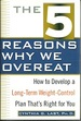 The 5 Reasons Why We Overeat: How to Develop a Long-Term Weight-Control Plan That's Right for You
