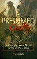 Presumed Guilty: How the Jews Were Blamed for the Death of Jesus