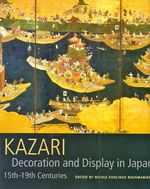 Kazari: Decoration and Display in Japan 15th-19th Centuries