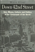 Down 42nd Street: Sex, Money, Culture, and Politics at the Crossraods of the World