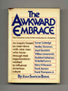 The Awkward Embrace: the Creative Artist and the Institution in America, an Inquiry Based on Interviews With Nine Men Who Have-Through Their Organizations-Worked to Influence American Culture-1st Edition/1st Printing