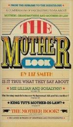 The Mother Book: a Compendium of Fascinating Trivia About Mothers, Grandmothers, & Mothers-in-Law