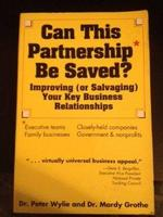 Can This Partnership Be Saved? : Improving (Or Salvaging) Your Key Business Relationships