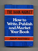 The Book Market: How to Write, Publish and Market Your Book-1st Edition/1st Printing