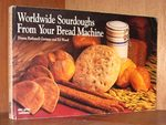 Worldwide Sourdoughs From Your Bread Machine