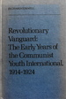 Revolutionary Vanguard: The Early Years of the Communist Youth International, 1914-1924