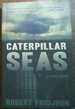 Caterpillar Seas: a True Story