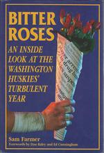 Bitter Roses: an Inside Look at the Washington Huskies' Turbulent Year [Signed & Inscribed By Author]