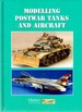 Modelling Postwar Tanks and Aircrafts