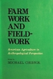 Farm Work and Field-Work: American Agriculture in Anthropological Perspective