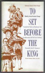 To Set Before the King: Katharina Schratt's Festive Recipes (Iowa Szathmary Culinary Arts)