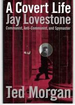 A Covert Life Jay Lovestone Communist, Anti-Communist, and Spymaster