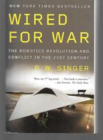Wired for War ( the Robotics Revolution and Conflict in the 21st Century )