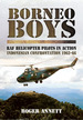 Borneo Boys: Raf Helicopter Pilots in Action? Indonesia Confrontation 1962-66