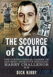 The Scourge of Soho: the Controversial Career of Sas Herodetective Sergeant Harry Challenor Mm