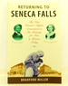 Returning to Seneca Falls: the First Women's Rights Convention and Its Meaning for Men & Women Today: a Journey Into the Historical Soul of America