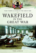 Wakefield in the Great War (Towns & Cities in the Great War)