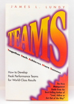 Teams: Together Each Achieves More Success: How to Develop Peak Performance Teams for World-Class Results