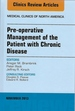 Pre-Operative Management of the Patient With Chronic Disease, an Issue of Medical Clinics, 1e (the Clinics: Internal Medicine)