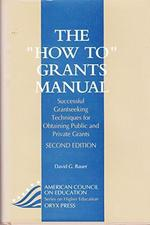 """The """"How to"""" Grants Manual: Successful Grantseeking Techniques for Obtaining Public and Private Grants (American Council on Education/Oryx Press Series on Higher Education)"""