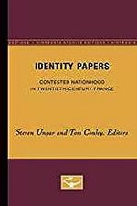 Identity Papers: Contested Nationhood in Twentieth-Century France