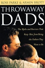 Throwaway Dads: The Myths and Barriers That Keep Men from Being the Fathers They Want to Be