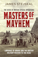 Masters of Mayhem: Lawrence of Arabia and the British Military Mission to the Hejaz