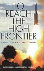 To Reach the High Frontier: a History of U.S. Launch Vehicles