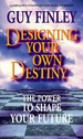 Designing Your Own Destiny: The Power to Shape Your Future the Power to Shape Your Future