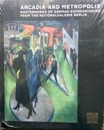 Arcadia and Metropolis: Masterworks of German Expressionism From the Nationalgalerie Berlin