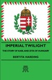 Imperial Twilight-the Story of Karl and Zita of Hungary