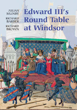 Edward III's Round Table at Windsor: the House of the Round Table and the Windsor Festival of 1344 (Arthurian Studies) (Volume 68)